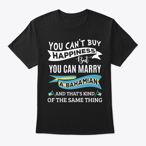 Can't Buy Happiness Can Marry A Bahamian Black T-Shirt Front