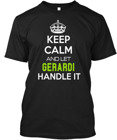 Keep Calm And Let Gerardi Handle It Black T-Shirt Front