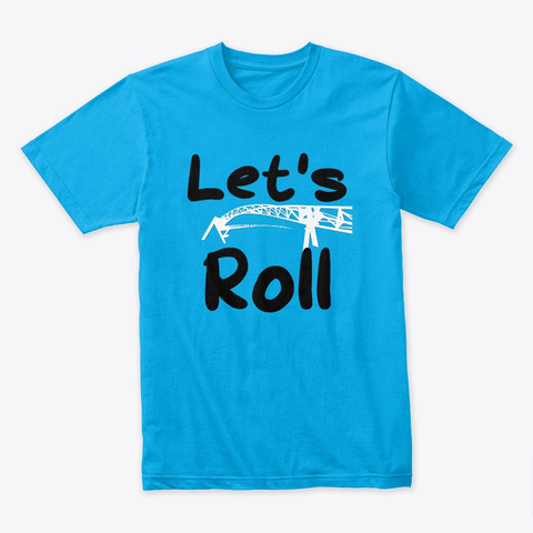 Let's  Roll Turquoise T-Shirt Front