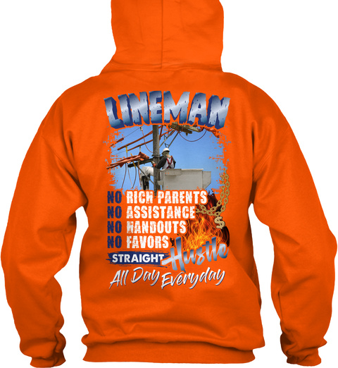 Lineman No Rich Parents No Assistance No Handouts No Favors Hustle All Day Everyday Safety Orange Sweatshirt Back