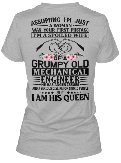 Assuming I'm Just A Woman Was Your First Mistake I'm A Spoiled Wife Of A Grumpy Old Mechanical Engineer He Has Anger... Sport Grey T-Shirt Back