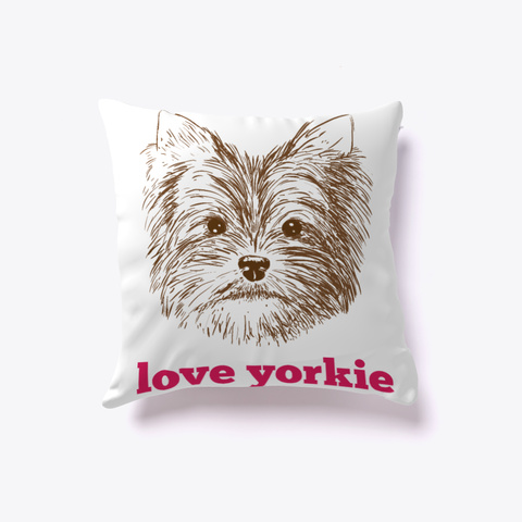 Yorkie Pillow   Love Yorkie White T-Shirt Front