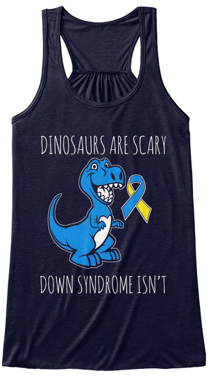 Dinosaurs Are Scary Down Syndrome Isn't Midnight T-Shirt Front