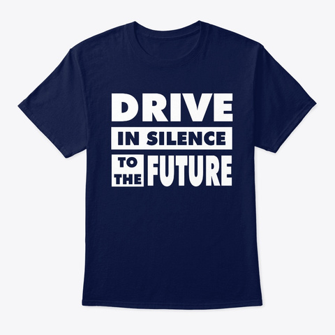Drive In Silence To The Future Navy T-Shirt Front