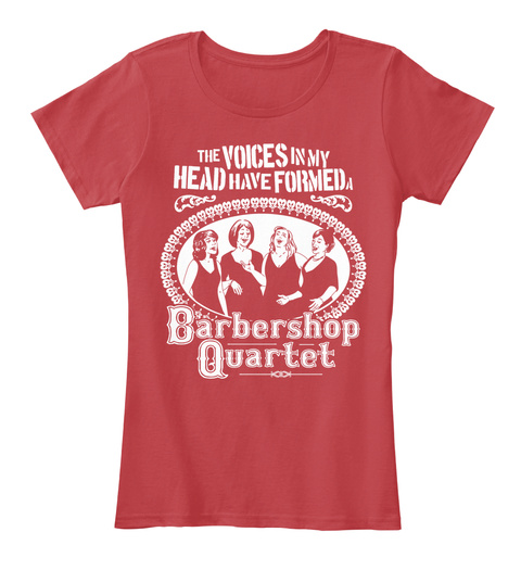 The Voices In My Head Have Formed A Barbershop Quartet Classic Red T-Shirt Front