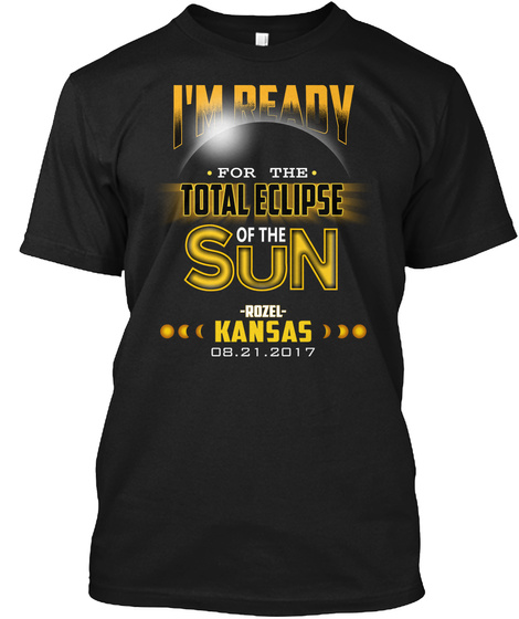 Ready For The Total Eclipse   Rozel   Kansas 2017. Customizable City Black T-Shirt Front