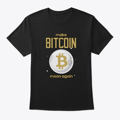 Make Bitcoin Moon Again Cryptocurrency Black T-Shirt Front