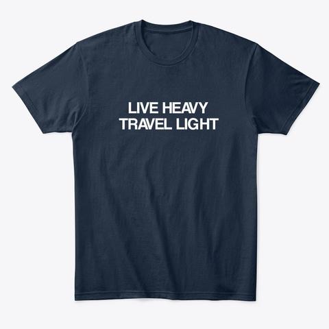 Live Heavy... Travel Light New Navy T-Shirt Front