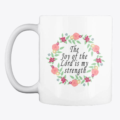 The Joy Of The Lord Is My Strength  White T-Shirt Front