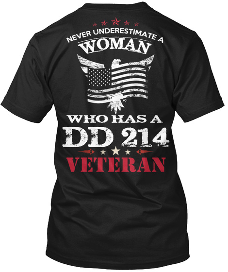 Never Underestimate A Woman Who Has A Dd 214 Veteran Black T-Shirt Back