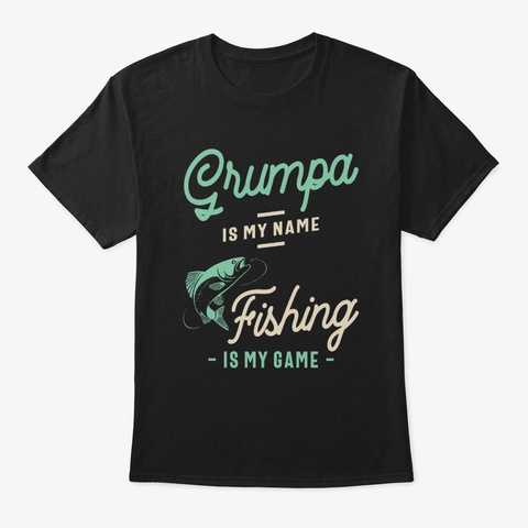 Grumpa Is My Name Fishing Is My Game  Black T-Shirt Front
