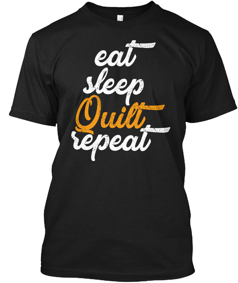 Quilting Shirt Eat Sleep Quilt Repeat Black T-Shirt Front