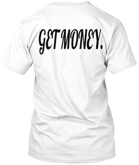 Get Money. White T-Shirt Back