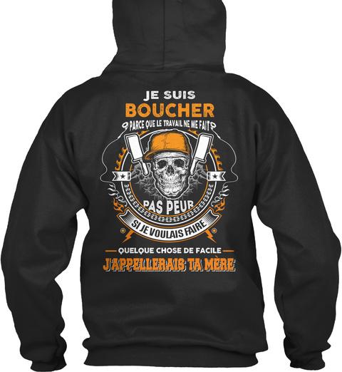 Je Suis Boucher Parce Que Le Travail Ne Me Fait Pas Peur Si Je Voulais Faire Quelque Chose De Facile Jappellerais Ta... Jet Black T-Shirt Back