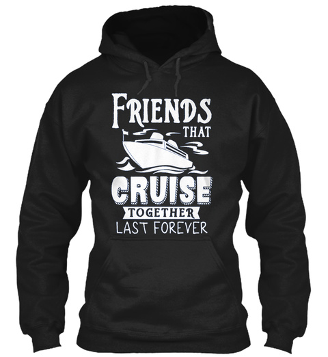 Friends That Cruise Together Last Foreve Black T-Shirt Front
