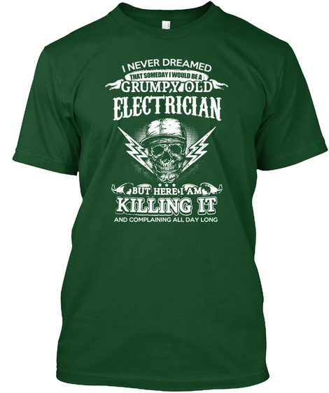 I Never Dreamed That Someday I Would Be A Grumpy Old Electrician But Here I Am Killing It And Complaining All Day Long Deep Forest T-Shirt Front