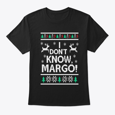 I Don't Know, Margo! T Shirt Black T-Shirt Front