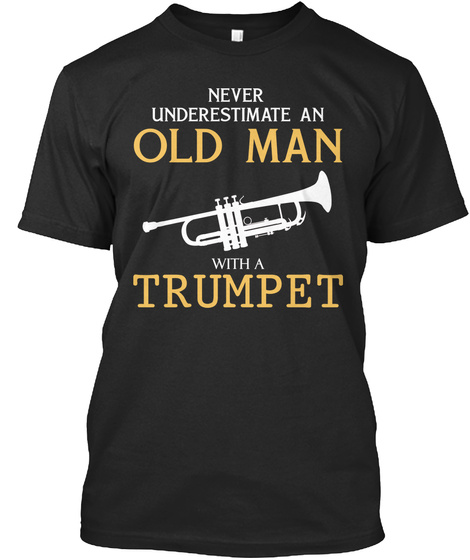 Never Underestimate An Old Man With A Trumpet Black T-Shirt Front