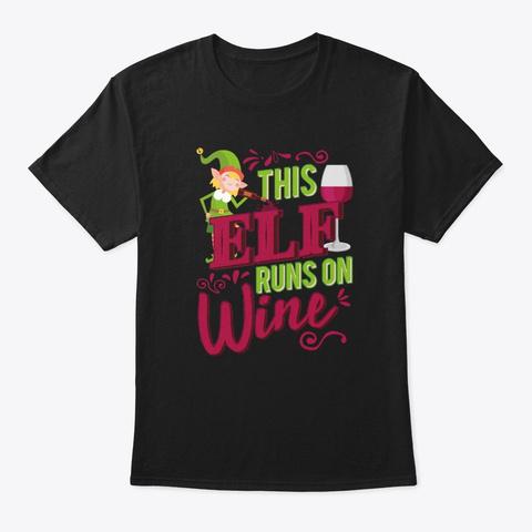 This Elf Runs On Wine Christmas Wine Black T-Shirt Front