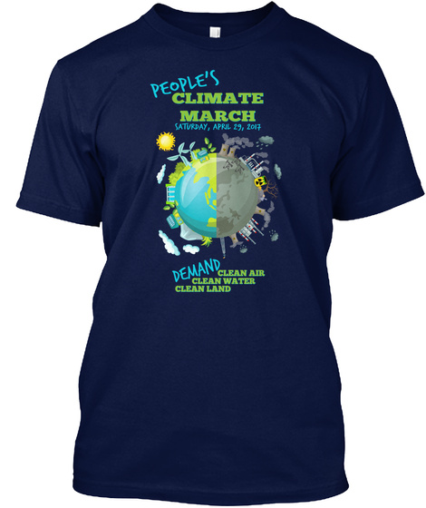 People's Climate March Saturday, April 29, 2017 Demand Clean Air Clean Water Clean Land Navy T-Shirt Front