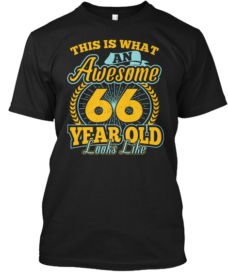 This Is What Awesome 66 Year Old T Shirt Black T-Shirt Front