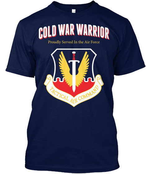 Cold War Warrior Proudly Served In The Air Force Tactical Air Command Navy T-Shirt Front
