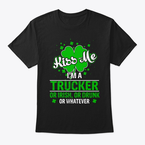 St Patrick Day Trucker Or Drunk Tee Black T-Shirt Front
