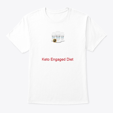 Keto Engaged Diet White T-Shirt Front