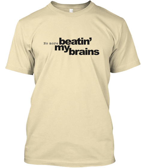 No More Beatin' My Brains Cream T-Shirt Front