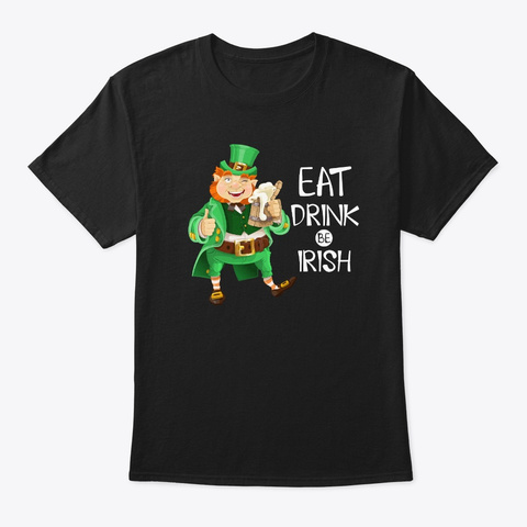Eat Drink Be Irish St Patrick's Day Black T-Shirt Front