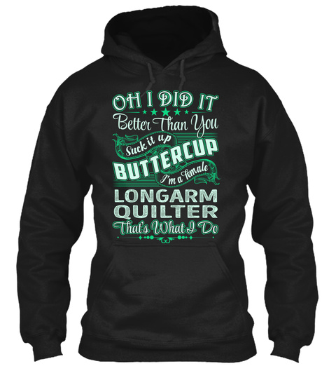 Longarm Quilter   Did It Black T-Shirt Front