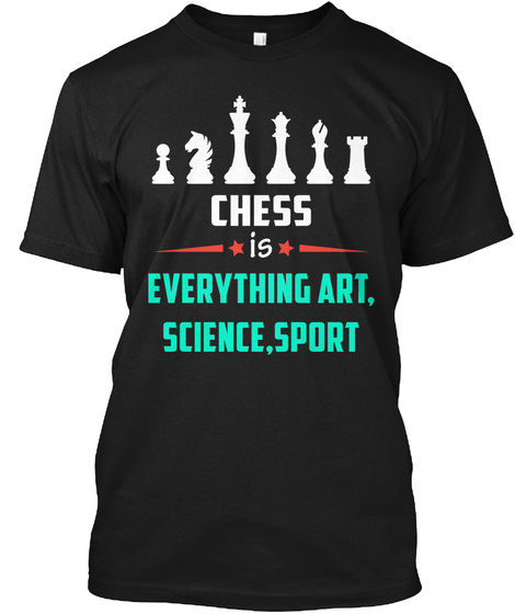 Chess Is Everything Art,Science,Sport Black T-Shirt Front