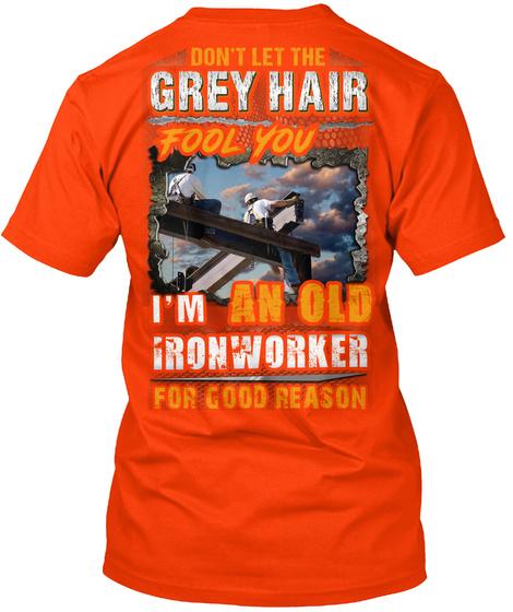 I Am An Old Ironworker For Good Reason Orange T-Shirt Back