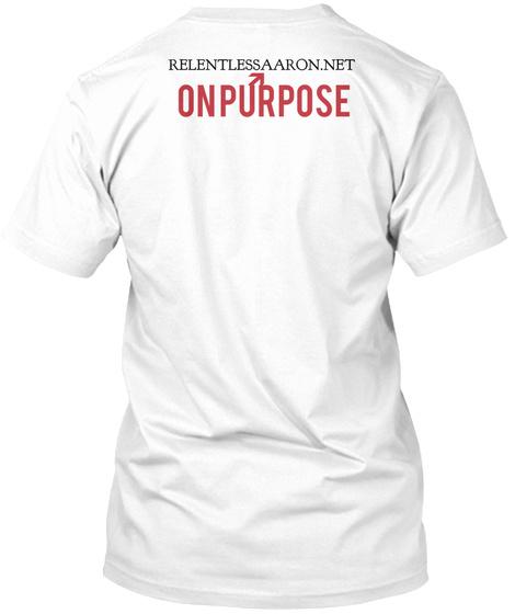 Relentlessaaron.Net On Purpose White T-Shirt Back