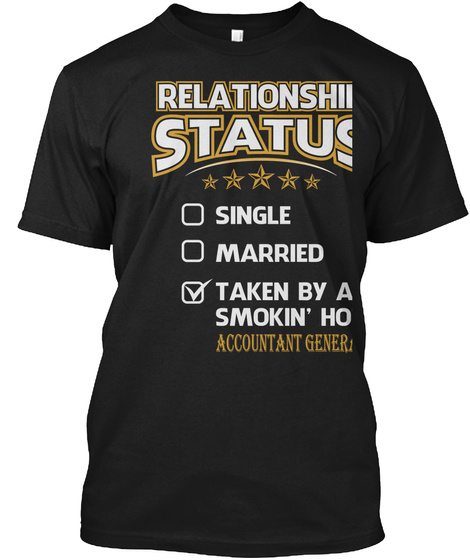 Relationship Status Single Married Taken By A Smokin' Hot Accountant General Black T-Shirt Front