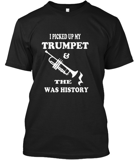I Picked Up My Trumpet Black T-Shirt Front
