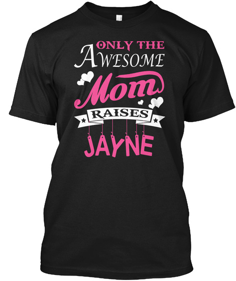 Jayne Raised By Awesome Mom Black T-Shirt Front