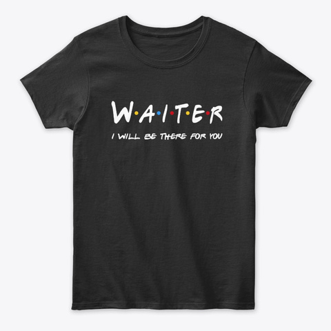 Waiter Gifts Black T-Shirt Front
