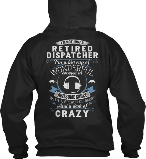 Retired Dispatcher I'm Not Just A Retired Dispatcher I'm A Big Cup Of Wonderful Covered In Awesome Sauce With A... Black T-Shirt Back