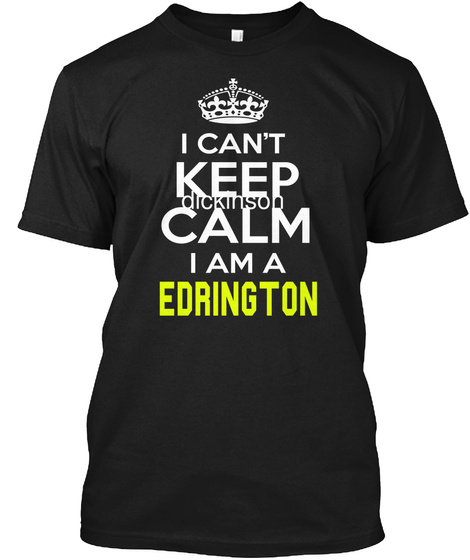 I Can't Keep Calm I Am A Edrington Black T-Shirt Front