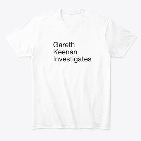Gareth Keenan Investigates White T-Shirt Front