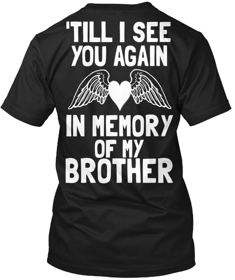 'till I See You Again In Memory Of My Brother Black T-Shirt Back
