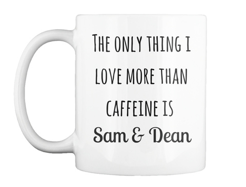 I Love Sam And Dean More Than Coffee  White Mug Front