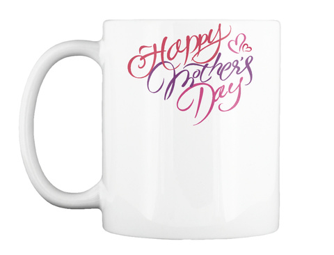 Happy Mother's Day White T-Shirt Front