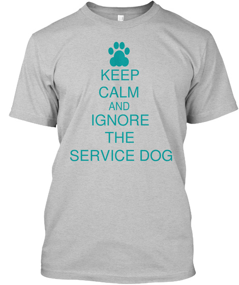 Keep Calm And Ignore The Service Dog Light Heather Grey  T-Shirt Front