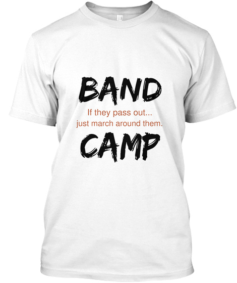 Band If They Pass Out Just March Around Them Camp White T-Shirt Front