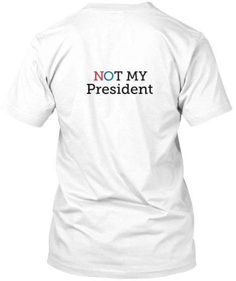 N O T My President White T-Shirt Back