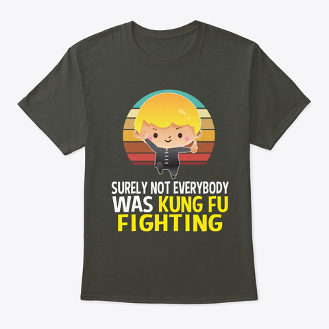 Not Everybody Was Kung Fu Fighting Smoke Gray T-Shirt Front