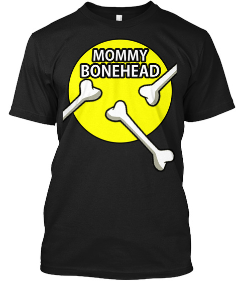 Mommy Bonehead Black T-Shirt Front