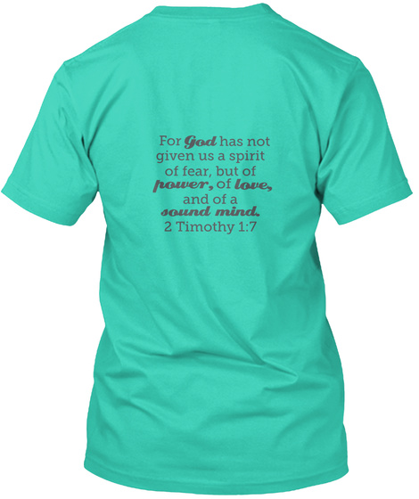 For God Has Not Given Us A Spirit Of Fear But Of Power Of Love And Of A Sound Mind 2 Timothy 1:7 Mint T-Shirt Back